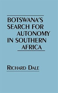 Book Botswana's Search for Autonomy in Southern Africa by Richard Dale