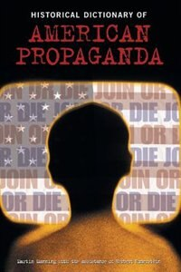Book Historical Dictionary Of American Propaganda by Martin Manning