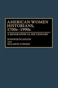Book American Women Historians, 1700s-1990s: A Biographical Dictionary by Jennifer Scanlon