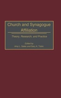 Book Church And Synagogue Affiliation: Theory, Research, And Practice by Amy L. Sales