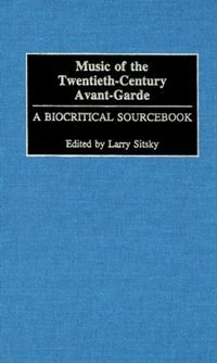 Book Music Of The Twentieth-century Avant-garde: A Biocritical Sourcebook by Larry Sitsky