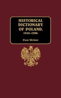 Book Historical Dictionary of Poland, 1945-1996 by Piotr Wrobel