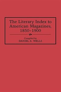Book The Literary Index to American Magazines, 1850-1900 by Daniel A. Wells