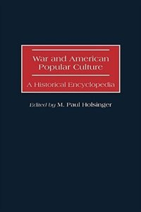 Book War And American Popular Culture: A Historical Encyclopedia by M. Paul Holsinger