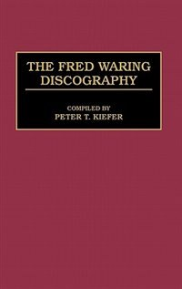 Book The Fred Waring Discography by Peter T. Kiefer