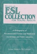 Book Building An Esl Collection For Young Adults: A Bibliography Of Recommended Fiction And Nonfiction… by Laura H. McCaffery