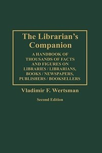 Book The Librarian's Companion: A Handbook Of Thousands Of Facts And Figures On Libraries / Librarians… by Vladimir F. Wertsman
