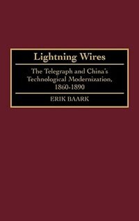 Book Lightning Wires: The Telegraph And China's Technological Modernization, 1860-1890 by Erik Baark