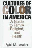 Book Cultures Of Color In America: A Guide To Family, Religion, And Health by Sybil M. Lassiter