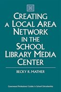 Book Creating a Local Area Network in the School Library Media Center by Becky R. Mather