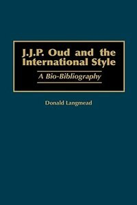 J.J.P. Oud and the International Style: A Bio-Bibliography by Donald Langmead