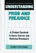 Book Understanding Pride And Prejudice: A Student Casebook To Issues, Sources, And Historical Documents by Debra Teachman