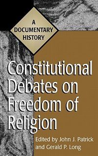 Book Constitutional Debates On Freedom Of Religion: A Documentary History by John J. Patrick