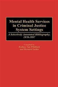 Book Mental Health Services in Criminal Justice System Settings: A Selectively Annotated Bibliography… by Rodney Van Whitlock