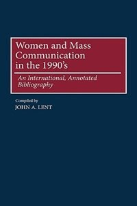 Women And Mass Communications In The 1990's: An International, Annotated Bibliography