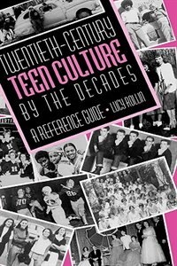 Book Twentieth-century Teen Culture By The Decades: A Reference Guide by Lucy Rollin