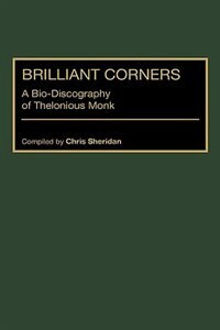 Book Brilliant Corners: A Bio-discography Of Thelonious Monk by Chris Sheridan