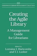 Book Creating the Agile Library: A Management Guide for Librarians by Lorraine J. Haricombe