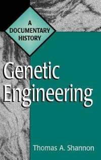 Book Genetic Engineering: A Documentary History by Thomas A. Shannon