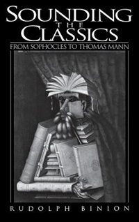 Book Sounding the Classics: From Sophocles to Thomas Mann by Rudolph Binion