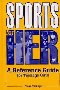 Sports for Her: A Reference Guide for Teenage Girls by Penny Hastings