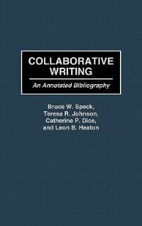 Book Collaborative Writing: An Annotated Bibliography by Bruce W. Speck