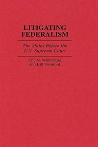 Book Litigating Federalism: The States Before The U.s. Supreme Court by Eric N. Waltenburg