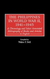 Book The Philippines In World War Ii, 1941-1945: A Chronology And Select Annotated Bibliography Of Books… by Walter F. Bell