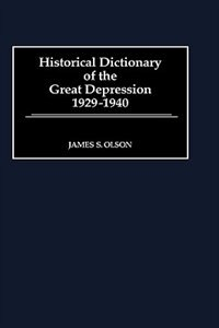 Book Historical Dictionary Of The Great Depression, 1929-1940 by James S. Olson