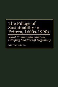 Book The Pillage Of Sustainability In Eritrea, 1600s-1990s: Rural Communities And The Creeping Shadows… by Niaz Murtaza