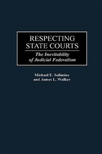 Book Respecting State Courts: The Inevitability Of Judicial Federalism by Michael E. Solimine