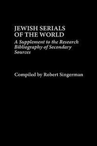 Book Jewish Serials Of The World: A Supplement To The Research Bibliography Of Secondary Sources by Robert Singerman
