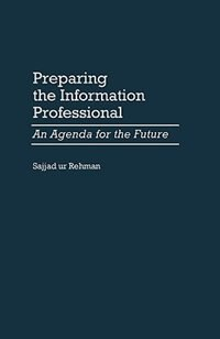 Book Preparing The Information Professional: An Agenda For The Future by Sajjad Ur Rehman