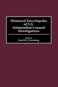 Book Historical Encyclopedia Of U.s. Independent Counsel Investigations by Gerald S. Greenberg
