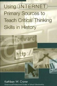 Book Using Internet Primary Sources To Teach Critical Thinking Skills In History by Kathleen W. Craver