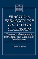 Book Practical Pedagogy For The Jewish Classroom: Classroom Management, Instruction, And Curriculum… by Daniel B. Kohn