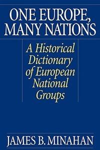 Book One Europe, Many Nations: A Historical Dictionary Of European National Groups by James Minahan