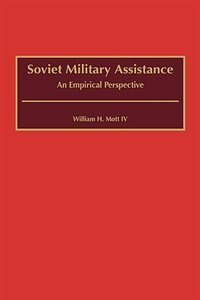 Book Soviet Military Assistance: An Empirical Perspective by William H. Mott