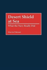 Book Desert Shield At Sea: What The Navy Really Did by Hank Mauz