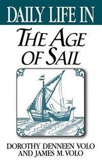 Book Daily Life In The Age Of Sail by Dorothy Denneen Volo