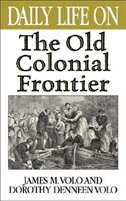 Book Daily Life On The Old Colonial Frontier by James M. Volo