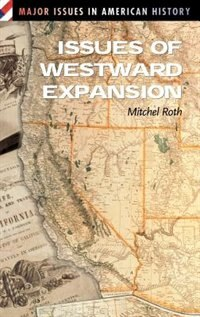 Book Issues Of Westward Expansion by Mitchel Roth