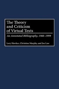 Book The Theory And Criticism Of Virtual Texts: An Annotated Bibliography, 1988-1999 by Lory Hawkes