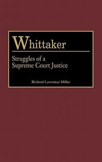 Book Whittaker: Struggles Of A Supreme Court Justice by Richard Lawrence Miller
