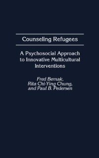 Book Counseling Refugees: A Psychosocial Approach To Innovative Multicultural Interventions by Fred Bemak