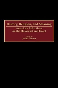 Book History, Religion, And Meaning: American Reflections On The Holocaust And Israel by Julius Simon