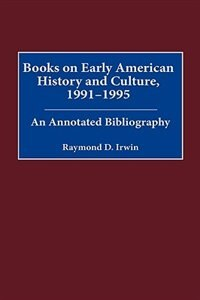 Book Books On Early American History And Culture, 1991-1995: An Annotated Bibliography by Raymond D. Irwin