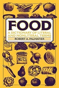 Book Food: A Dictionary Of Literal And Nonliteral Terms by Robert A. Palmatier