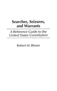 Book Searches, Seizures, And Warrants: A Reference Guide To The United States Constitution by Robert M. Bloom