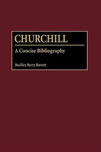 Book Churchill: A Concise Bibliography by Buckley Barry Barrett